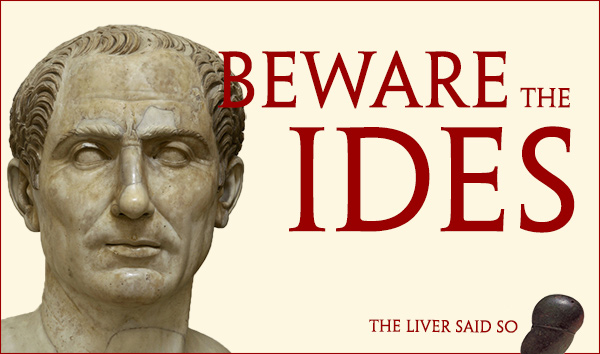 Beware the Ides of March / Julius Caesar