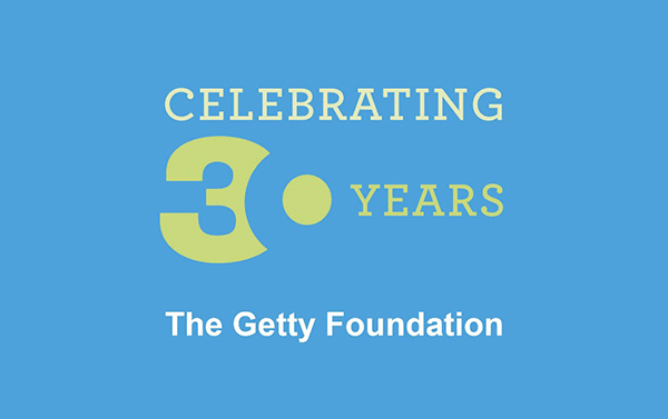 Celebrating 30 Years: The Getty Foundation