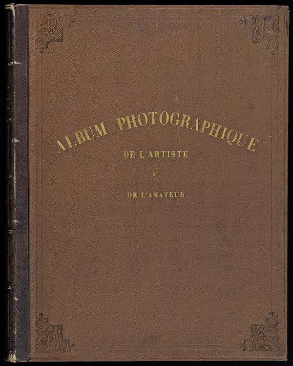 Cover of Louis Désiré Blanquart-Evrard, Album photographique de l'artiste et de l'amateur, Lille et al 1851